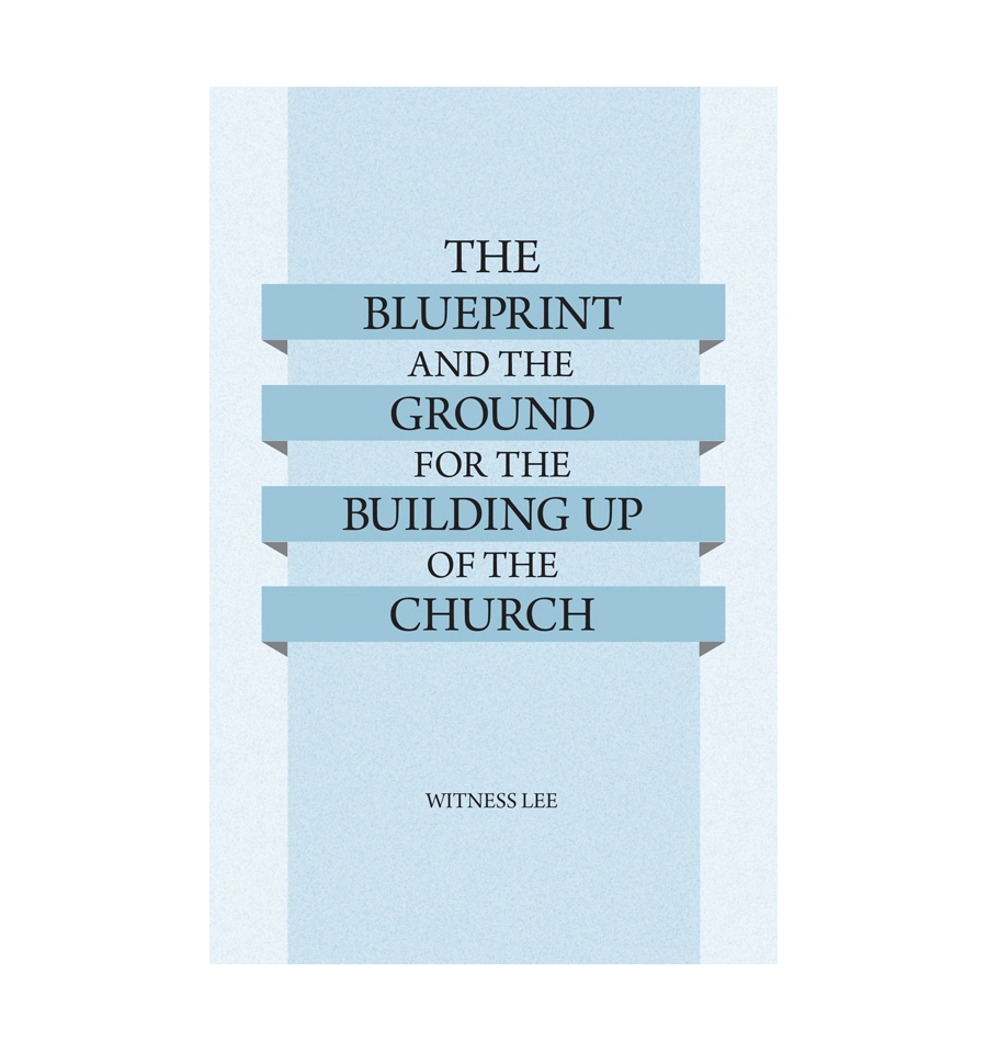 Blueprint and the ground for the building up of the church the witness lee malvernweather